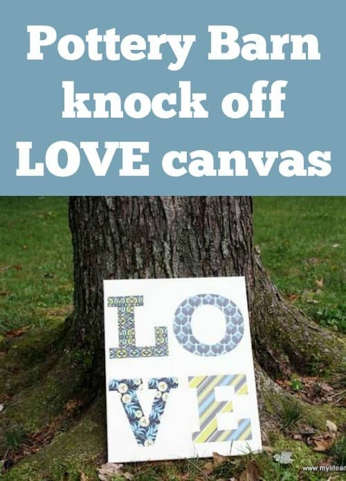 I love Pottery Barn knock off crafts - like this LOVE canvas! It's so easy and only requires Mod Podge, canvas and a few sheets of pretty paper.