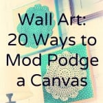 DIY wall art - 20 ways to Mod Podge a canvas