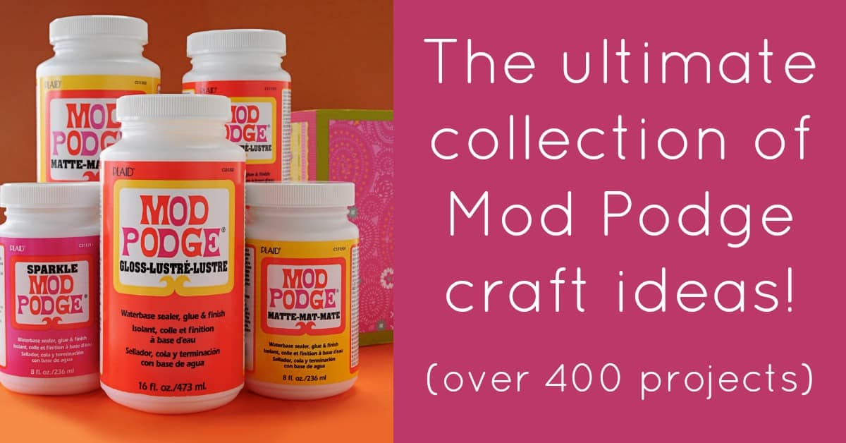 the ultimate collection of Mod Podge craft ideas