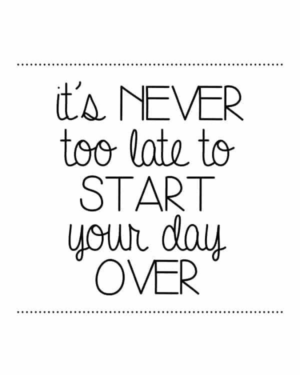 It's never too late to start your day over free printable