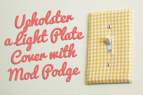 Upholster a light plate cover with Mod Podge