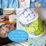 20+ unique ways to use Fabric Mod Podge