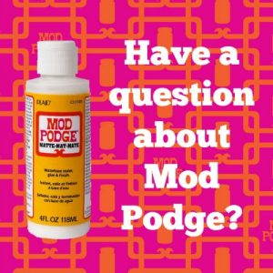 Do you have a question about Mod Podge? I've got you covered! Check out the answers to popular questions here!