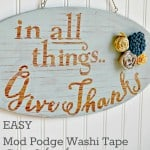 EASY Mod Podge Washi Tape Give Thanks Sign from The Cards We Drew