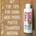 My top five tips for using Mod Podge Photo Transfer Medium