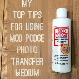Top Tips for Using Mod Podge Photo Transfer Medium