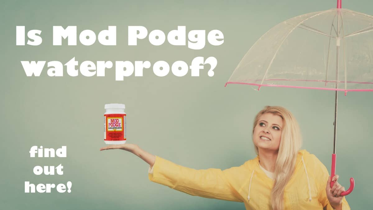 Is Mod Podge Waterproof?